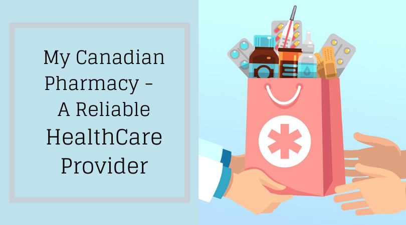 My Canadian Pharmacy - A Reliable HealthCare Provider